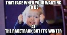 Must be that's why my daughter keeps doing that.... she hasnt been to the track yet this year..lol