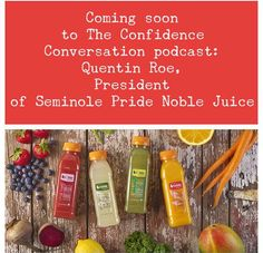 Ep. 15 of the podcast, The Confidence Conversation is coming soon. Quentin Roe, President of Seminole Pride Noble Juice chats about leading his family's business that spans four generations of being committed to providing an exceptional citrus experience. #podcast