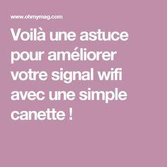 Voilà une astuce pour améliorer votre signal wifi avec une simple canette !