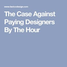 The Case Against Paying Designers By The Hour