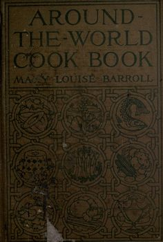 """""""Around-The -World Cook Book"""" By Mary Louise Hoyt Barroll (1913) Published By The Century Company"""