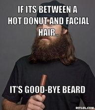 "If its between a hot donut and facial hair.., Its good-bye beard"" data-componentType=""MODAL_PIN"