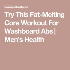 Try This Fat-Melting Core Workout For Washboard Abs | Men's Health