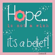 Hope ...is not a wish ☆☆☆ it's a belief ! ~ Ovarian Cancer Awareness on Facebook