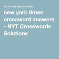 new york times crossword answers - NYT Crosswords Solutions