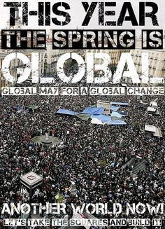 As hundreds of thousands of people around the world prepare to take to the streets this weekend as part of a global call for change, the International 'Global Spring' Assembly Volunteering With Animals, People Around The World, Around The Worlds, International Relations, Global Economy, Another World, May, First Nations, Get Outside