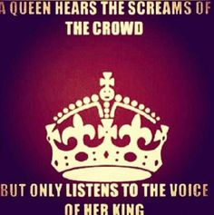 A Queen Hears The Screams Of The Crowd But Only Listens To The Voice Of Her King                         ♡Ṙ!dĘ╼óR╾D!Ê♡