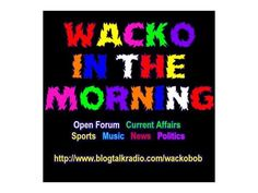 Wacko in the Morning - with Wacko Bob & more 03/18 by The Wacko Network | Entertainment Podcasts