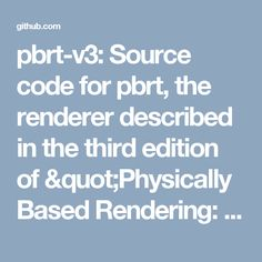 """pbrt-v3: Source code for pbrt, the renderer described in the third edition of """"Physically Based Rendering: From Theory To Implementation"""", by Matt Pharr, Wenzel Jakob, and Greg Humphreys."""