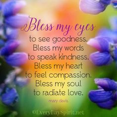 Bless my eyes to see goodness ~ #compassion For app info ~ www.everydayspirit.net