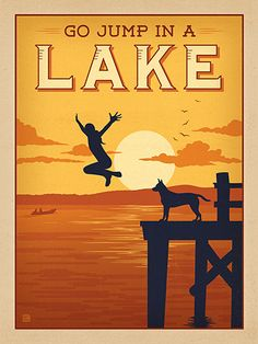 Go Jump In A Lake! - It might be a slightly over-used expression, but you have to admit that it makes for a nice print! Decorate your favorite lake house, lodge, or happy place with this cheerful print. It will make you want to go and ... well, you know!