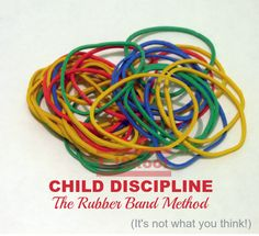 How To Discipline A Child - The Rubber Band Method.  I really love this.