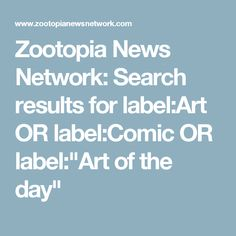 "Zootopia News Network: Search results for label:Art OR label:Comic OR label:""Art of the day"""