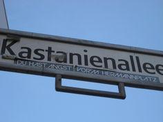 das lustigste, was ich heute gesehen hab! ist doch wahr.. NOTES OF BERLIN: Kastanienallee DU HAST ANGST VORM HERMANNPLATZ