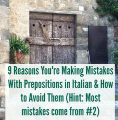 9 Reasons You're Making Mistakes With Prepositions in Italian and How to Avoid Them (Hint: Most mistakes come from Italian Verbs, Italian Grammar, Italian Vocabulary, Italian Phrases, European Languages, World Languages, Italian Language School, Learn To Speak Italian, Everyday Italian