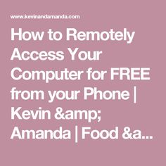 How to Remotely Access Your Computer for FREE from your Phone | Kevin & Amanda | Food & Travel Blog