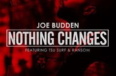 """(New Music)- @JoeBudden """"Nothing Changes"""" Feat @Tsu_Surf @201Ransom Prod by @DJPain1 