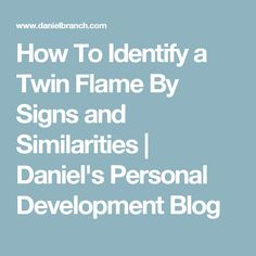 How To Identify a Twin Flame By Signs and Similarities | Daniel's Personal Development Blog