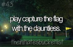 The Initiates' Bucketlist. This cracks me up!!! I would never win with Dauntless against me! HAHA!