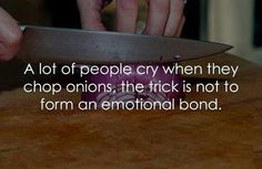 Don't get too attached to your onions...it's less painful when you have to cut them.  LOL