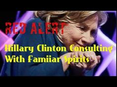 Hillary Clinton: Mysticism Channeling Consulting Familiar Spirits Witchc...
