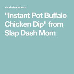"""""""Instant Pot Buffalo Chicken Dip"""" from Slap Dash Mom"""