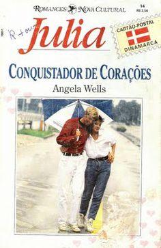 Meus Romances Blog: Conquistador De Corações - Angela Wells - Julia Ca...