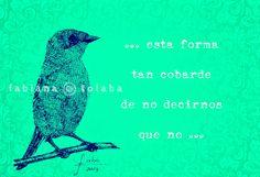… esta forma tan cobarde  de no decirnos que no …  Joaquín Sabina  http://misagapantos.blogspot.com.ar/