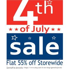 GemsforJewels announces the 4th of JULY SALE - HUGE BLOWOUT Offer -Flat 55% off On 6500 products & more!! Shop now out wide range of semiprecious & precious gemstones, rough diamonds, bezel connectors, cabochons and more. Only for a limited time period..