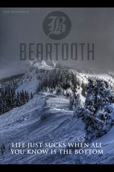 """In Between - Beartooth. I like that it's a mountain, 'cause...y'know... """"Up on the mountain, I see down below"""""""