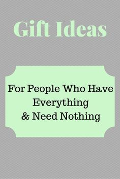 gift ideas for people who have everything and need nothing. Gift ideas for people who are hard to shop for.
