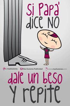 Si Papá dice no, dale un beso y repite!  https://www.facebook.com/MasIlusiones http://www.masilusiones.com/  #masilusiones #sonrie