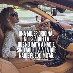 Una Mujer original no es aquella que no imita a nadie sino...