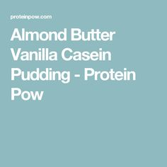 Pin adugat de mel b pe recipe cards pinterest almond butter vanilla casein pudding protein pow forumfinder Choice Image