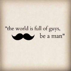 Be a man!!!