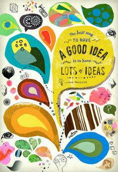 """""""The best way to have a good idea, is to have lots of ideas"""" Linus Pauling inspirational poster design"""