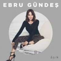 Ebru Gundes Asik 2019 Albumu Album Sarkilar Sarki Sozleri