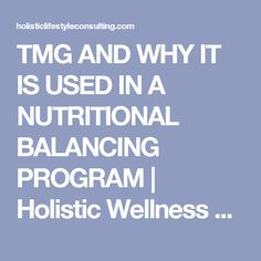 TMG AND WHY IT IS USED IN A NUTRITIONAL BALANCING PROGRAM | Holistic Wellness From Within