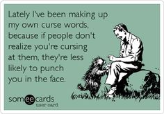 Funny Confession Ecard: Lately I've been making up my own curse words, because if people don't realize you're cursing at them, they're less likely to punch you%.