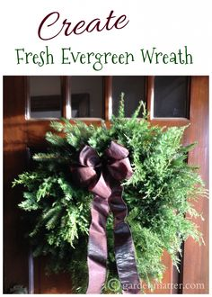 Gather some greens from you backyard to make this beautiful scented wreath in about an hour.