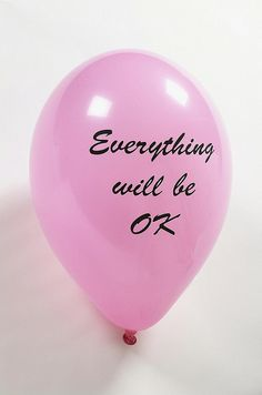 Everything will be ok.....