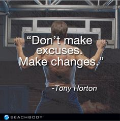 """Don't make excuses, make changes."" - Tony Horton #excuses"
