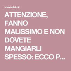 ATTENZIONE, FANNO MALISSIMO E NON DOVETE MANGIARLI SPESSO: ECCO PERCHE' ( Lista Completa ) – Habiby.it