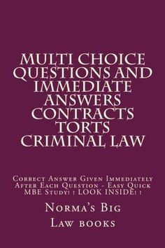 Multi choice questions and immediate answers Contracts Torts Criminal law: Correct Answer Given Immediately After Each Question - Easy Quick