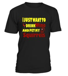"""# I Just Want To Drink Wine And Pet My Squirrels T-shirt .  Special Offer, not available in shops      Comes in a variety of styles and colours      Buy yours now before it is too late!      Secured payment via Visa / Mastercard / Amex / PayPal      How to place an order            Choose the model from the drop-down menu      Click on """"Buy it now""""      Choose the size and the quantity      Add your delivery address and bank details      And that's it!      Tags: I Just Want To Drink Wine…"""