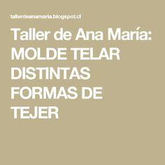 Taller de Ana María: MOLDE TELAR DISTINTAS FORMAS DE TEJER Weaving, Crafts, Folk Art, Outfit, Weaving Looms, Ponchos, Pallets, Shapes, Manualidades