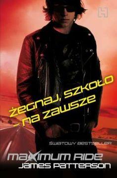 """James Patterson, """"Żegnaj, szkoło – na zawsze"""", przeł. Maciejka Mazan, Hachette Polska, Warszawa 2013.  301 stron"""