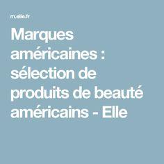 Marques américaines : sélection de produits de beauté américains - Elle