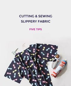 Five Tips for Cutting + Sewing Slippery Fabric