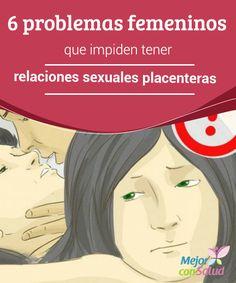 6 problemas femeninos que impiden tener relaciones sexuales placenteras   Algunos problemas de salud femeninos pueden interferir en la calidad de las relaciones sexuales. Descubre los 6 más comunes.